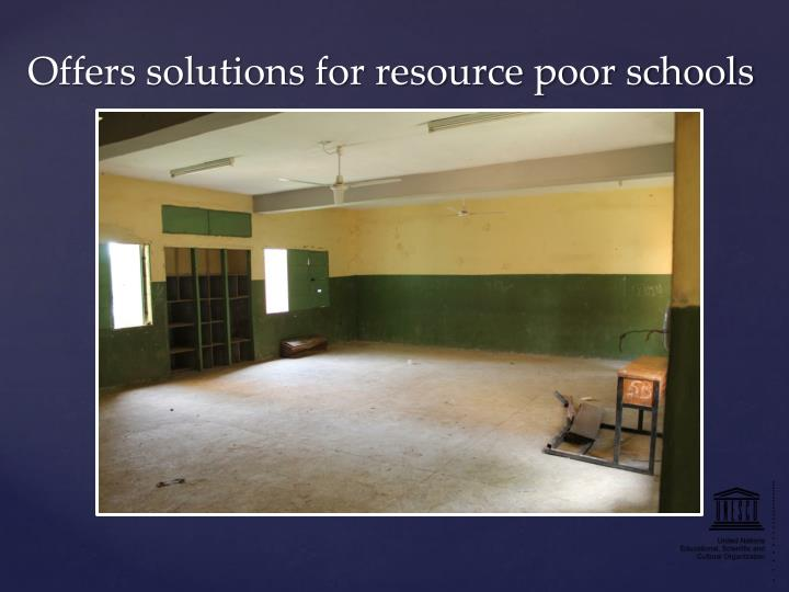 Offers solutions for resource poor schools
