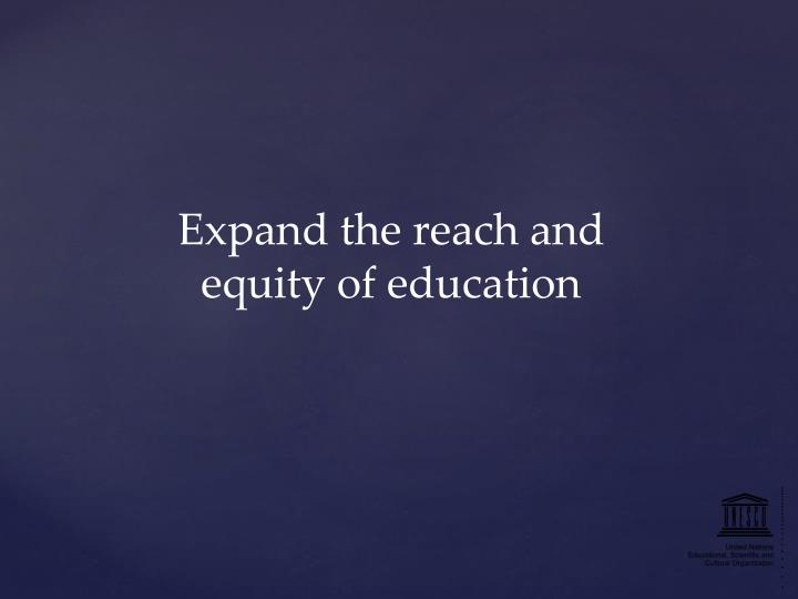Expand the reach and equity of