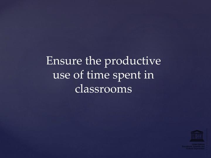 Ensure the productive use of time spent in