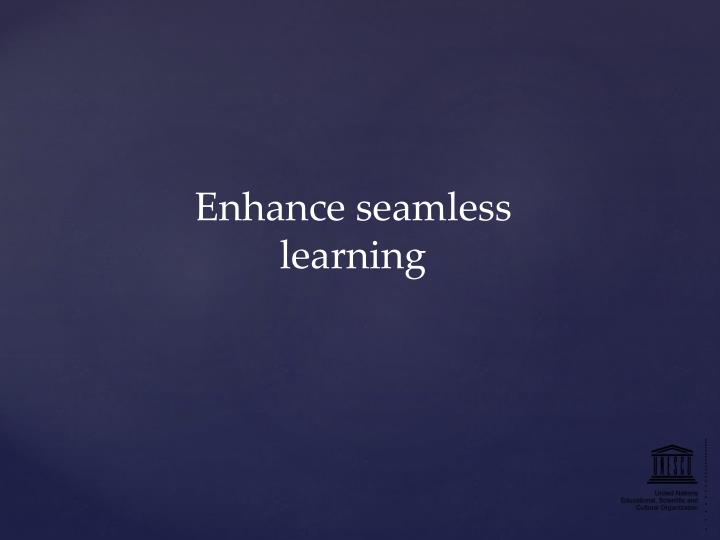 Enhance seamless
