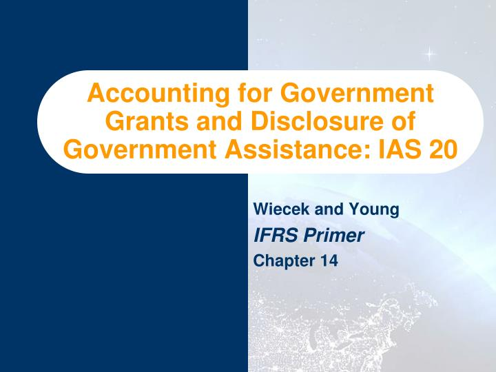 Accounting for government grants and disclosure of government assistance ias 20