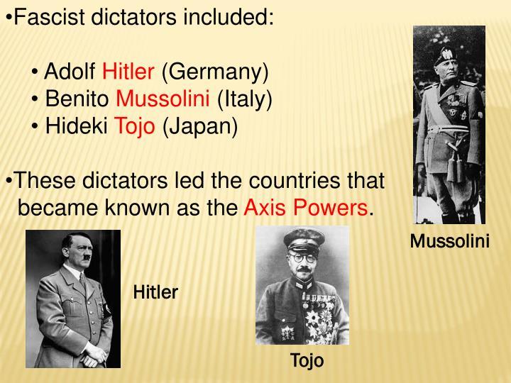 Fascist dictators included: