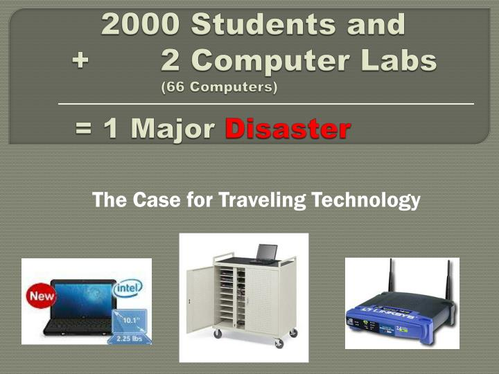 2000 students and 2 computer labs 66 computers 1 major disaster
