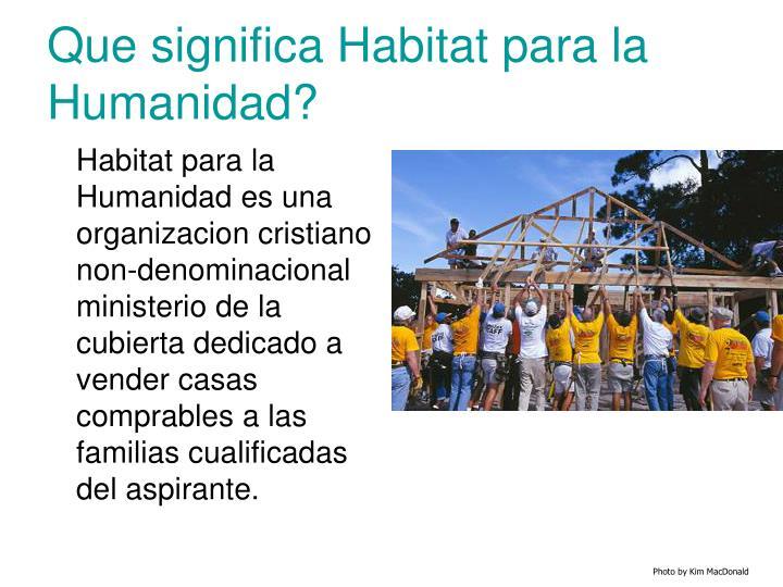 Que significa Habitat para la Humanidad?