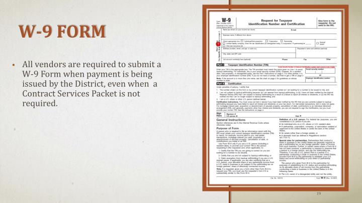 All vendors are required to submit a W-9 Form when payment is being issued by the District, even when  a Contract Services Packet is not required.