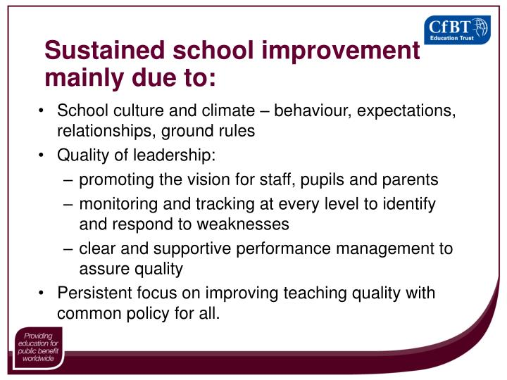 Sustained school improvement mainly due to: