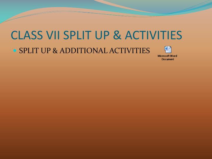 CLASS VII SPLIT UP & ACTIVITIES