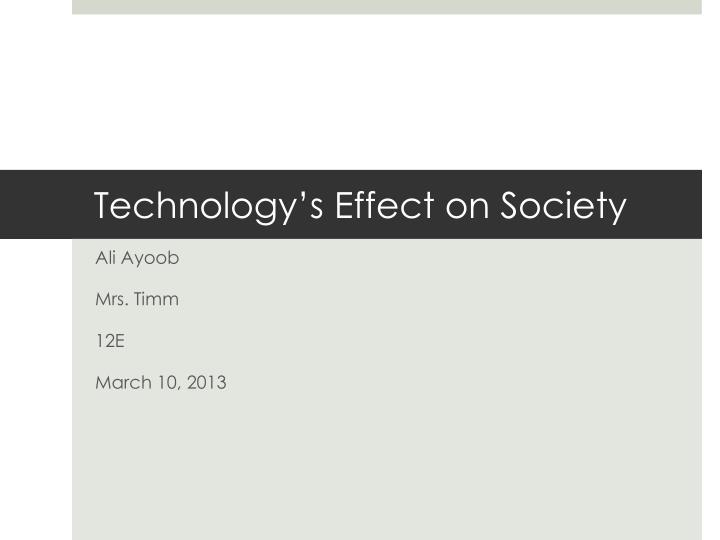 a report on the technology effect on society How do you write the perfect technology essay our  the goal of your custom essay is to describe and discuss complicated relations between technology and society.