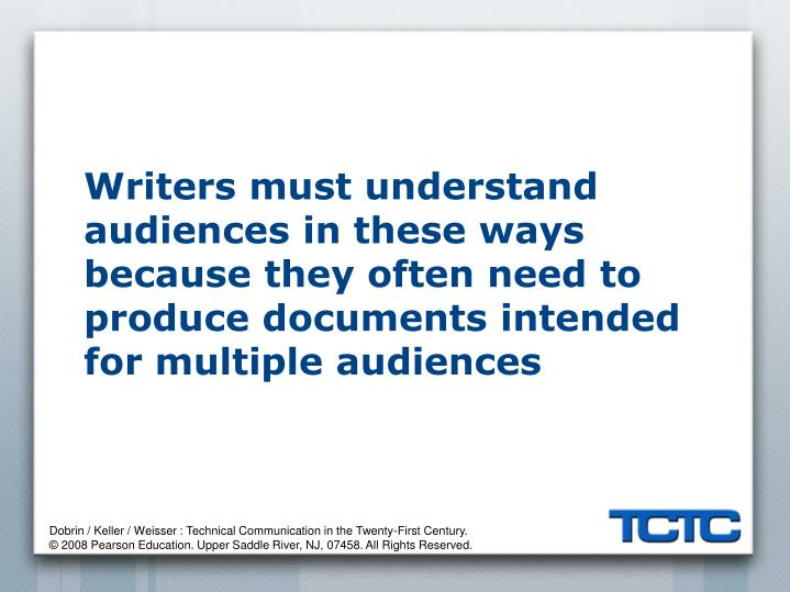 Writers must understand audiences in these ways because they often need to produce documents intended for multiple audiences