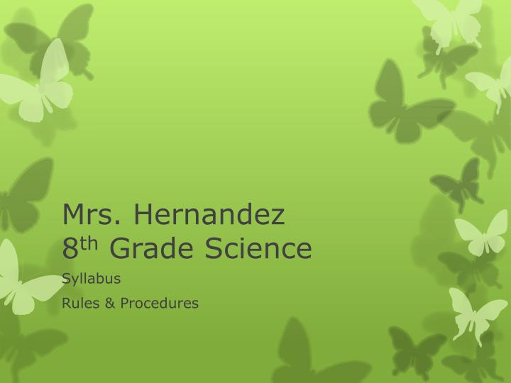 Mrs hernandez 8 th grade science
