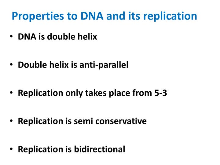 Properties to DNA and its replication