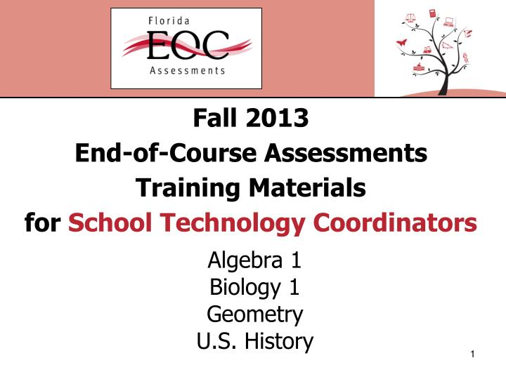 Fall 2013 end of course assessments training materials for school technology coordinators