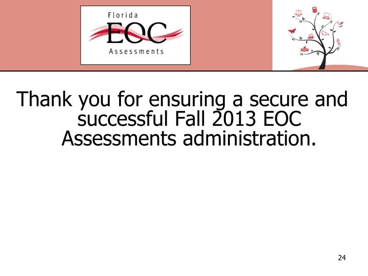 Thank you for ensuring a secure and successful Fall 2013 EOC Assessments administration.