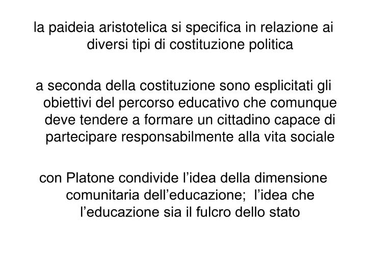 la paideia aristotelica si specifica in relazione ai diversi tipi di costituzione politica