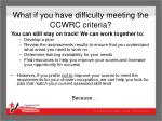 what if you have difficulty meeting the ccwrc criteria