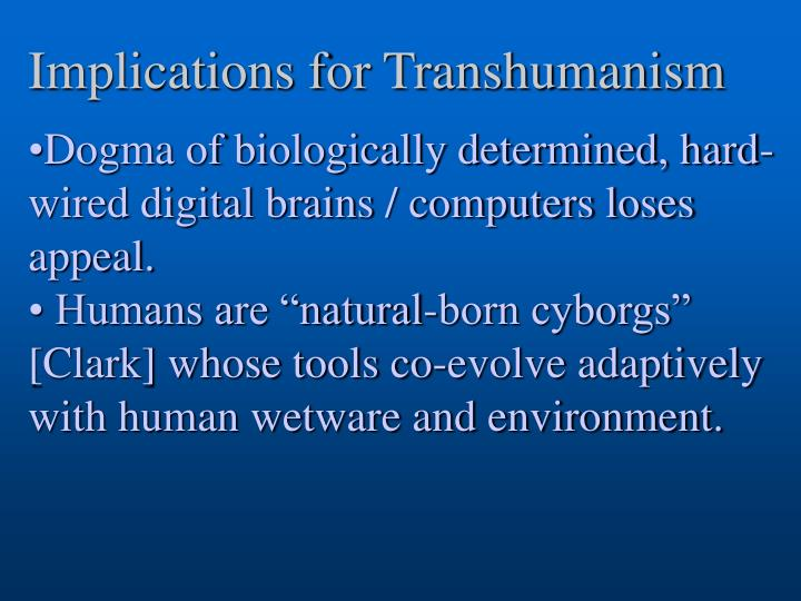 Implications for Transhumanism