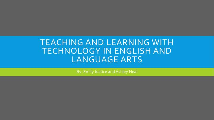 Teaching and learning with technology in english and language arts
