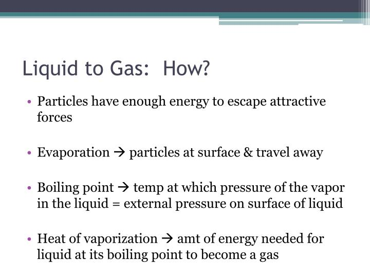 Liquid to Gas:  How?