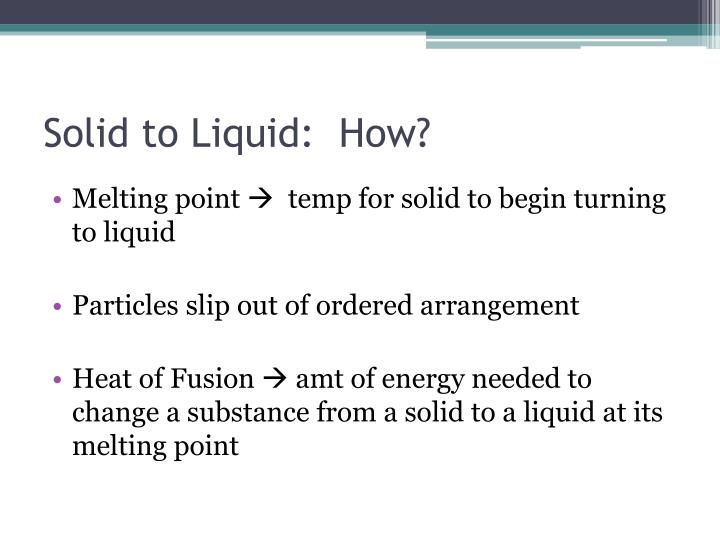 Solid to Liquid:  How?
