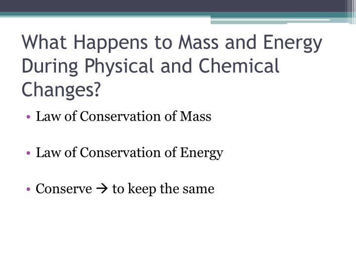 What Happens to Mass and Energy During Physical and Chemical Changes?