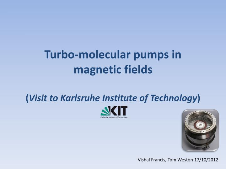 Turbo molecular pumps in magnetic fields visit to karlsruhe institute of technology