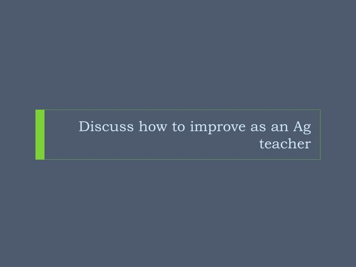 Discuss how to improve as an Ag teacher