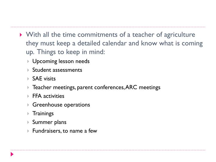 With all the time commitments of a teacher of agriculture they must keep a detailed calendar and know what is coming up.  Things to keep in mind: