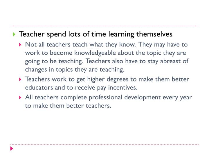 Teacher spend lots of time learning themselves
