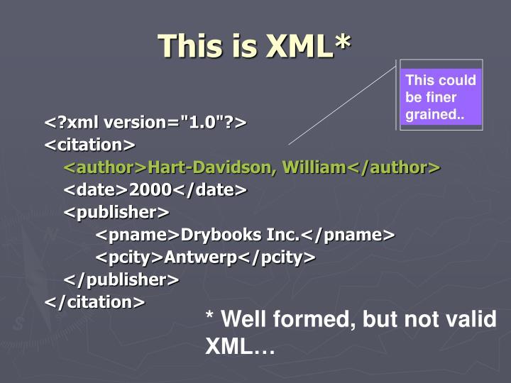 This is XML*