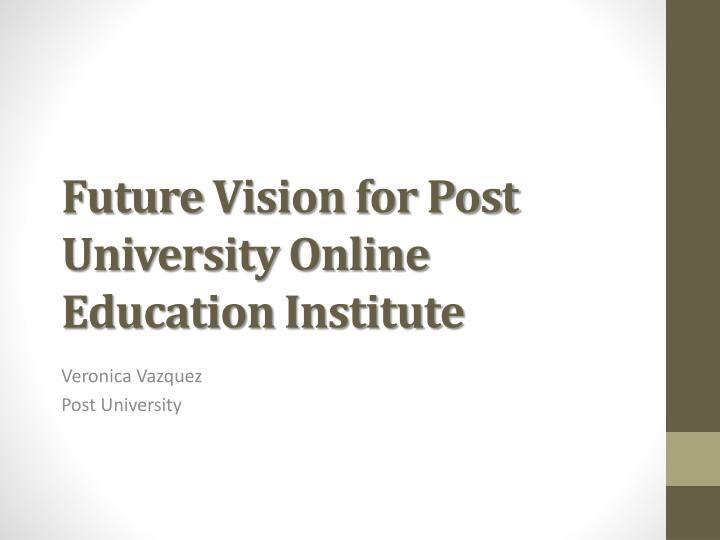 Future vision for post university online education institute
