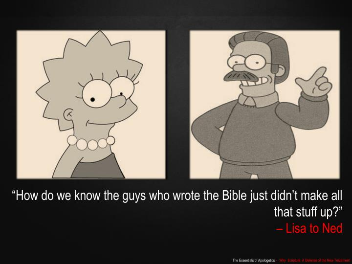 """""""How do we know the guys who wrote the Bible just didn't make all that stuff up"""