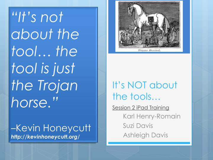 """It's not about the tool… the tool is just the Trojan horse."""