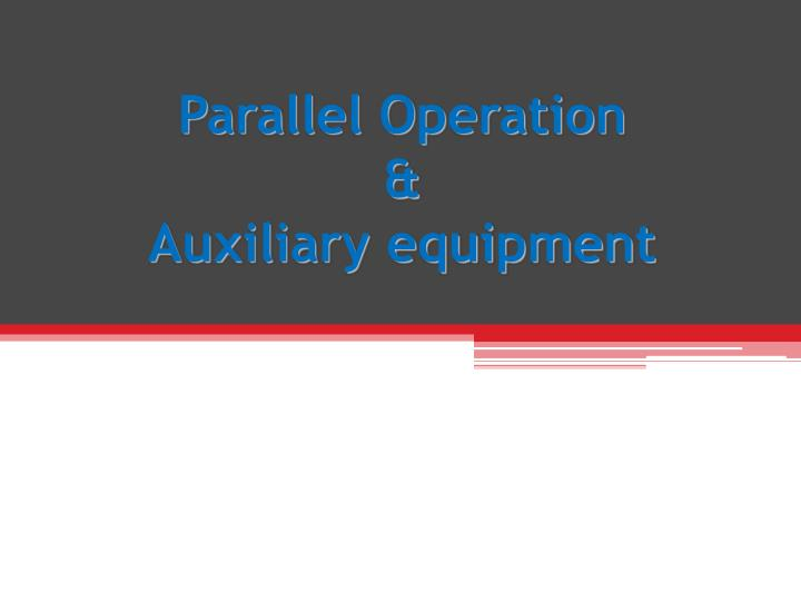 Parallel operation auxiliary equipment