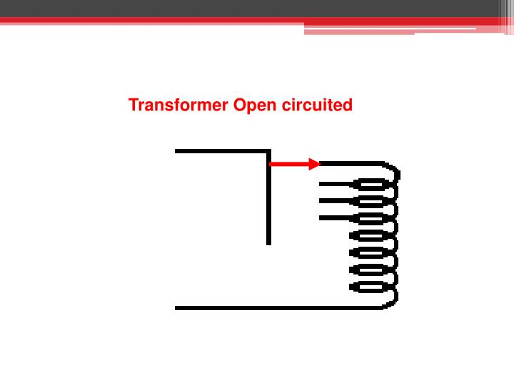 Transformer Open circuited