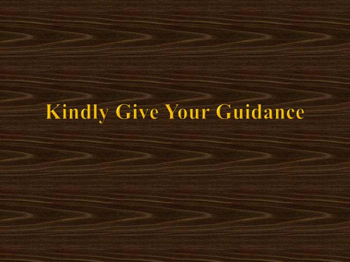 Kindly Give Your Guidance