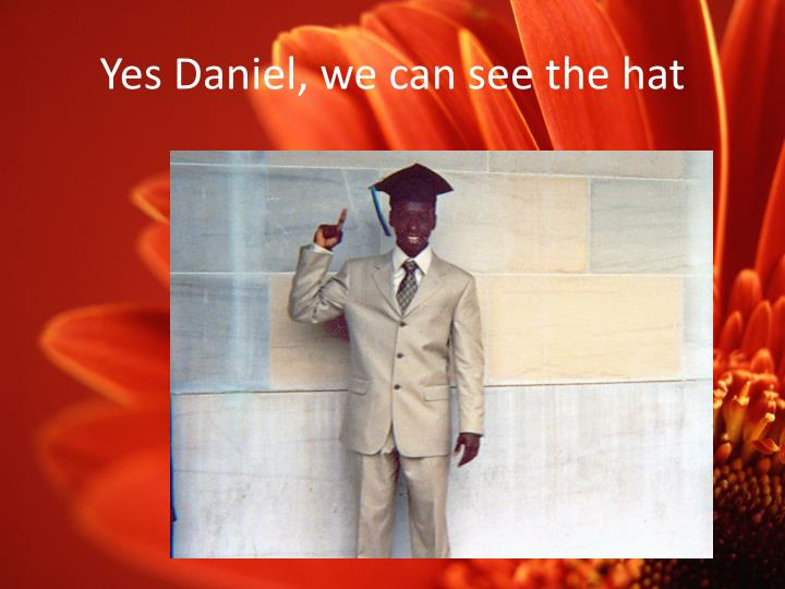 Yes Daniel, we can see the hat