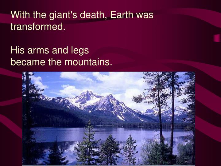 With the giant's death, Earth was transformed.
