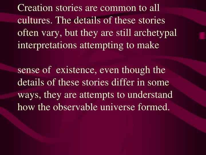 Creation stories are common to all
