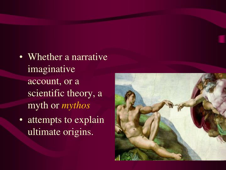 Whether a narrative imaginative account, or a scientific theory, a myth or