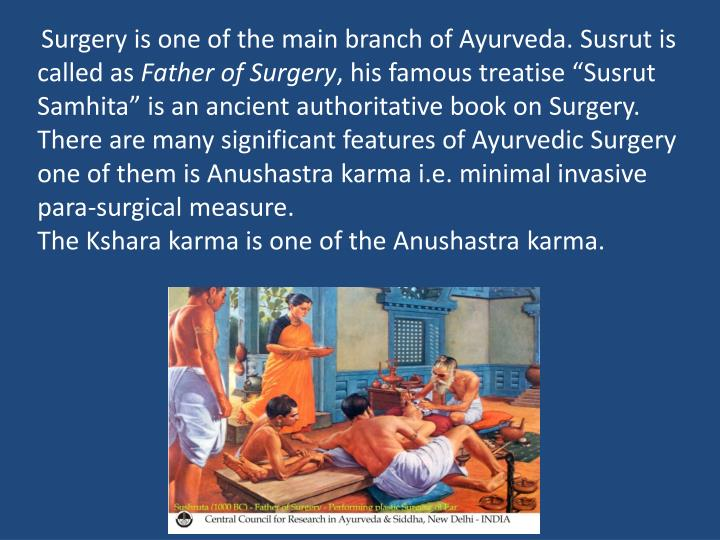 Surgery is one of the main branch of Ayurveda. Susrut is called as