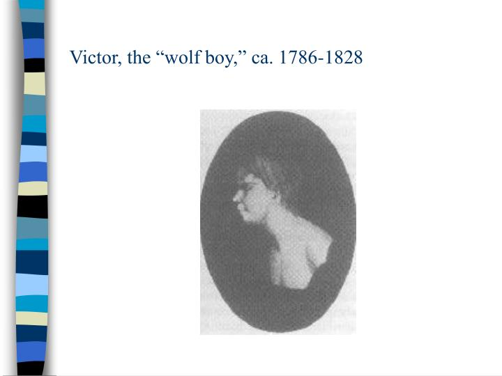"Victor, the ""wolf boy,"" ca. 1786-1828"