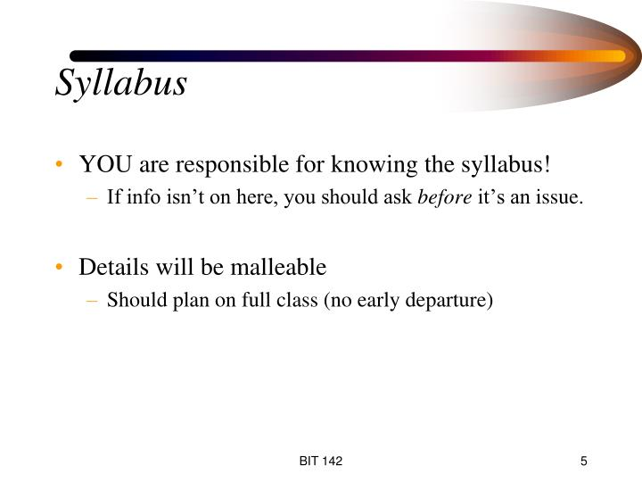 YOU are responsible for knowing the syllabus!
