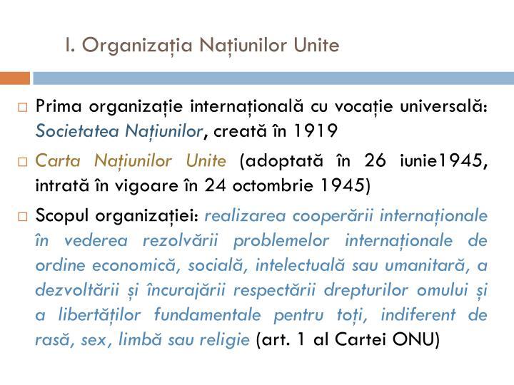 I. Organizaţia Naţiunilor Unite