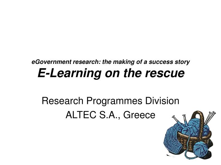Egovernment research the making of a success story e learning on the rescue
