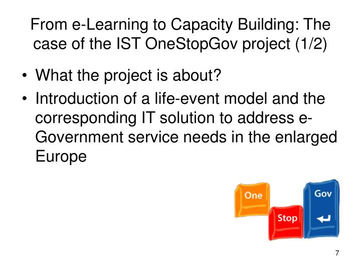 From e-Learning to Capacity Building: The case of the IST OneStopGov project (1/2)