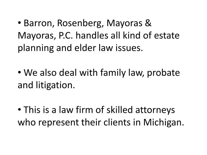 Barron, Rosenberg, Mayoras & Mayoras, P.C. handles all kind of estate planning and elder law issues...