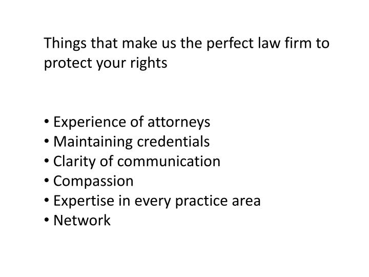 Things that make us the perfect law firm to protect your rights