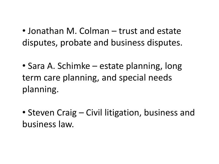 Jonathan M. Colman – trust and estate disputes, probate and business disputes.