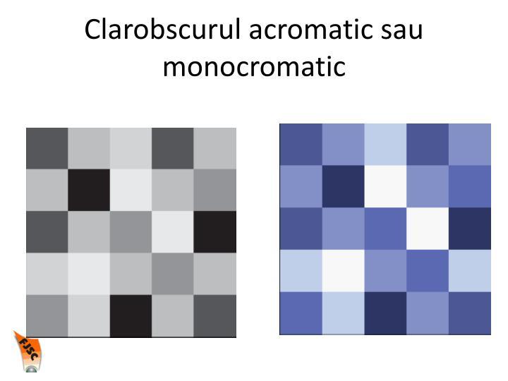 Clarobscurul acromatic sau monocromatic