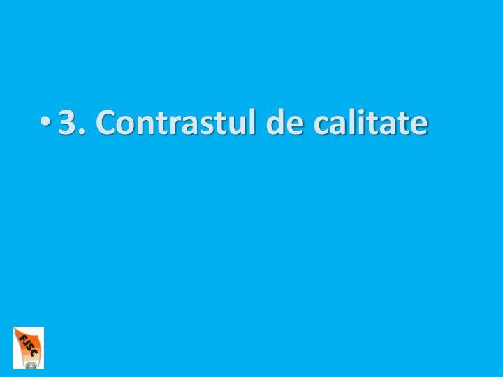 3. Contrastul de calitate